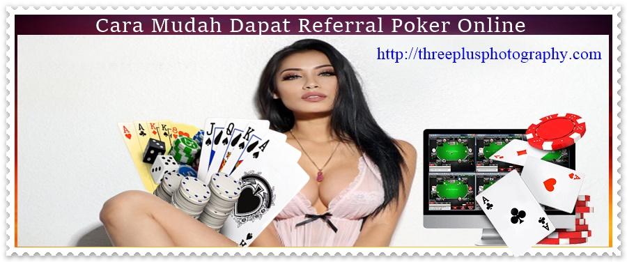 Cara Mudah Dapat Referral Poker Online