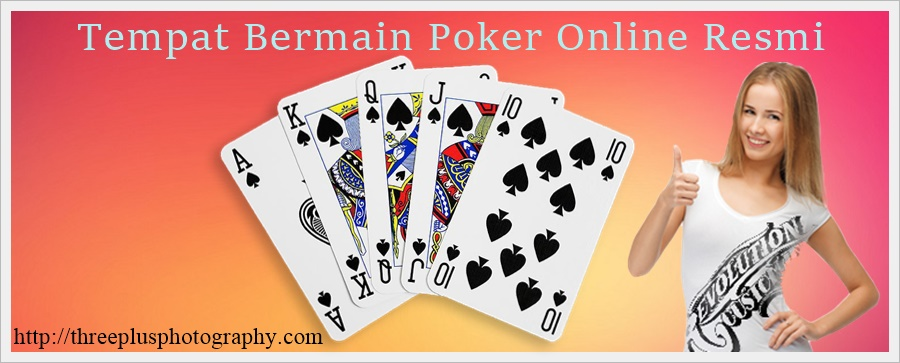 Tempat Bermain Poker Online Resmi